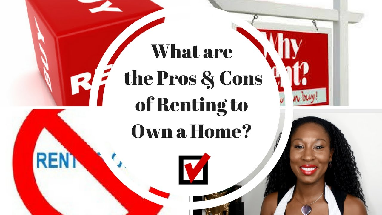 Pros And Cons Of Renting what are the pros and cons of renting to own a home - youtube