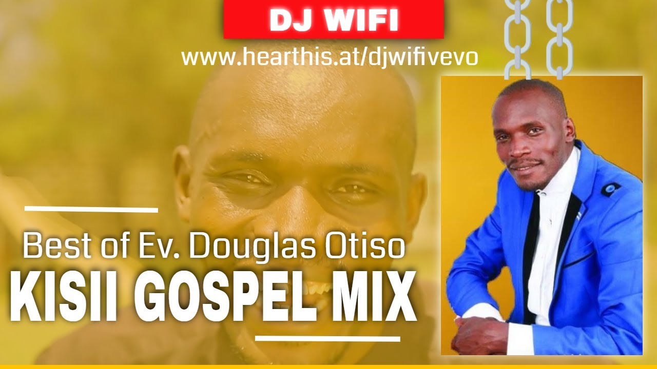 DJ WIFI VEVO KISII GOSPEL MIX BEST OF DOUGLAS  OTISO SONGS PART 1 MARCH 2020