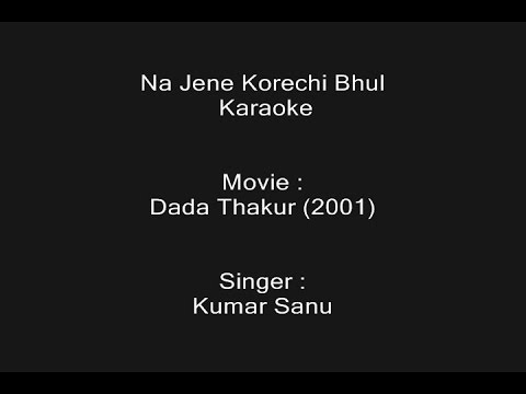 Na Jene Korechi Bhul - Karaoke - Dada Thakur (2001) - Kumar Sanu