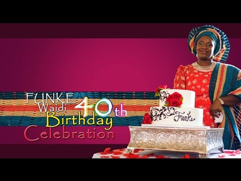 FUNKE WAIDI 40TH BIRTHDAY CELEBRATION - PART 2