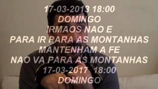 APOCALIPSE 2017.....IRMAOS NA VA PARA AS MONTANHAS  17-03-2017