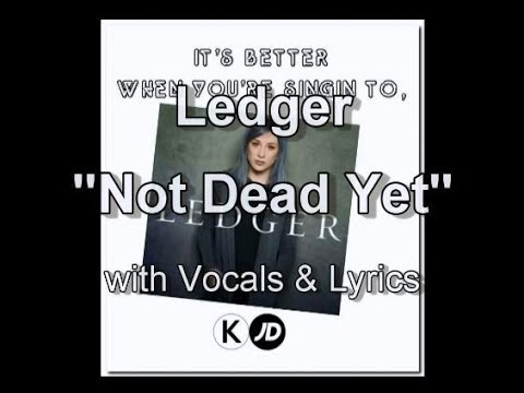 Ledger   Not Dead Yet   with Vocals & Lyrics