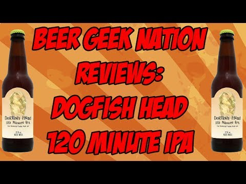 Dogfish Head 120 Minute IPA (16.5% ABV 2017) | Beer Geek Nation Craft Beer Reviews
