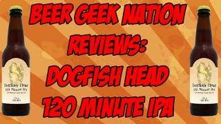 Gambar cover Dogfish Head 120 Minute IPA (16.5% ABV 2017) | Beer Geek Nation Craft Beer Reviews