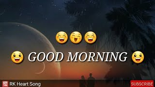Good Morning Status 😉 For WhatsApp and Facebook 😄 RK Heart Song