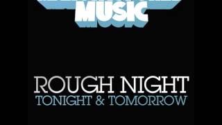 Rough Night - Tonight & Tomorrow (Original Mix)