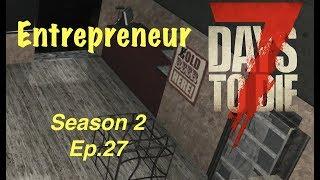 7 Days To Die (PS4) - Season 2 EP. 27 - ENTREPRENEUR