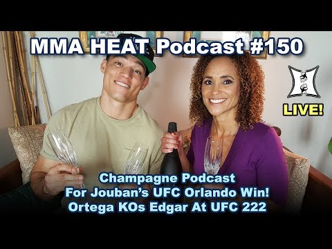 🔴 MMA H.E.A.T. Podcast #150: Champagne Podcast For Jouban's Orlando Win! Ortega KOs Edgar At UFC 222