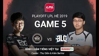 Bình Luận Tiếng Việt | BLG vs EDG ( Game 5 ) | Playoff LPL mùa hè 2019