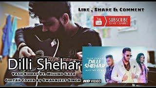 Dilli Shehar Yash Kumar Ft Millind Gaba Swarnjeet Singh Guitar Cover
