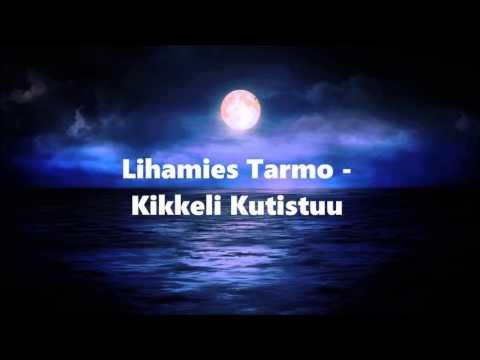 Lihamies Tarmo - Kikkeli Kutistuu (Lyrics) Sanat