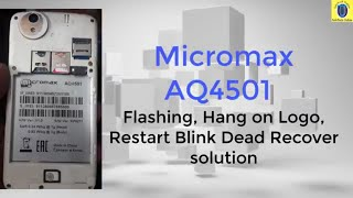 Micromax_AQ4501 flashing dead recover Hang on Logo Restart Blink Dead Recover solution