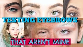 TESTING EYEBROWS THAT AREN'T MINE ON MY FACE