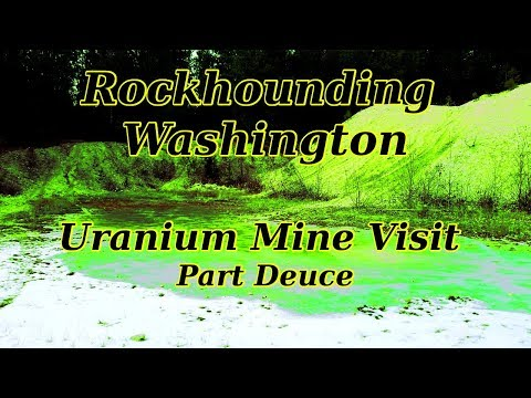 Rockhounding Washington: Uranium Mine Visit Part Deuce