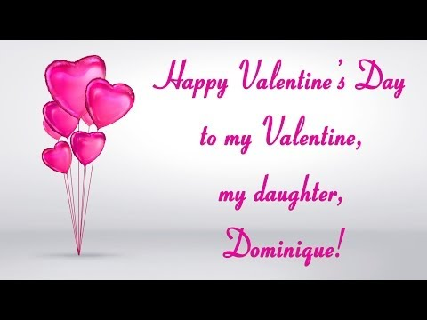 Happy Valentine's Day, to my daughter,  Dominique!