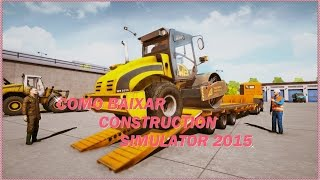 Como Baixar Construction Simulator 2015 [PC]