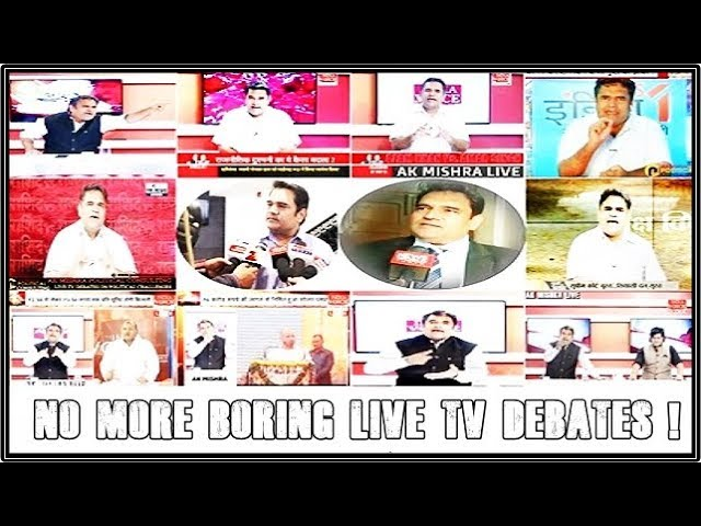NO MORE BORING LIVE TV DEBATES - JOIN AK MISHRA LIVE TV TALK SHOWS / DEBATES