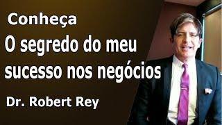 Dr. Rey - Conheça o segredo do meu sucesso nos negócios!
