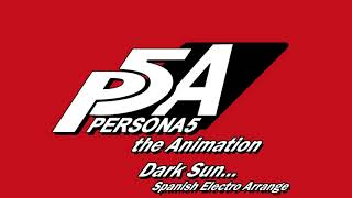 Dark Sun... (Spanish Electro Arrange) - Persona 5 The Animation