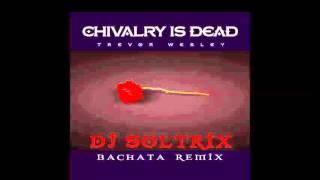 Video Trevor Wesley - Chivalry Is Dead (DJ Soltrix Bachata Remix) download MP3, 3GP, MP4, WEBM, AVI, FLV Juli 2018