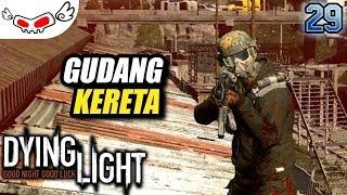 Gudang Kereta | DYING LIGHT Indonesia #29
