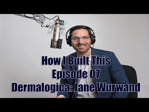 How I Built This Episode 07: Dermalogica: Jane Wurwand