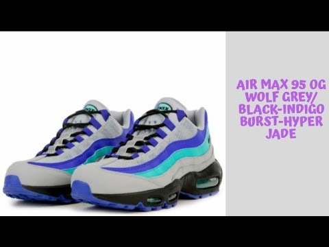 cheap for discount de3ff 09b00 AIR MAX 95 OG WOLF GREY BLACK-INDIGO BURST-HYPER JADE