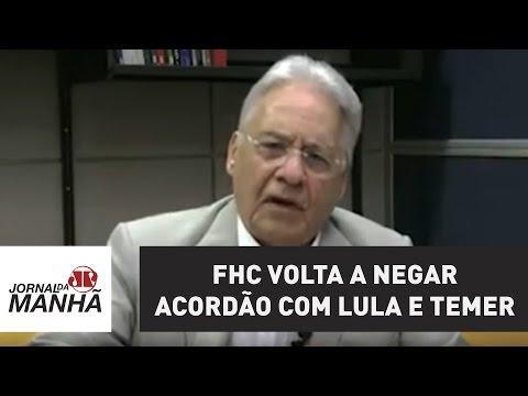 FHC volta a negar acordão com Lula e Temer para acabar com a Lava Jato | Jornal da Manhã