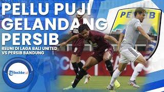 Reuni Di Laga Bali United Vs Persib Bandung, Pellu Puji Gelandang Maung Bandung