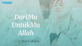 Download Lagu Aci Cahaya - DariMu UntukMu Allah (Official Music Video) mp3