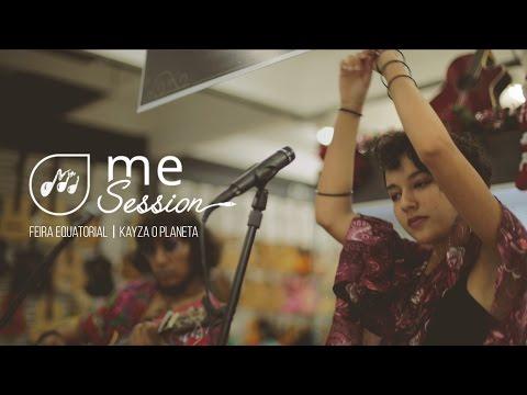 ME Session / Semana do músico // Feira Equatorial  / Kayza o Planeta