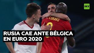Rusia cae ante Bélgica por 0-3 en el debut de ambos equipos en Euro 2020