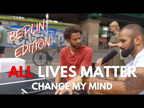 ALL LIVES MATTER | Change my Mind | Berlin Edition