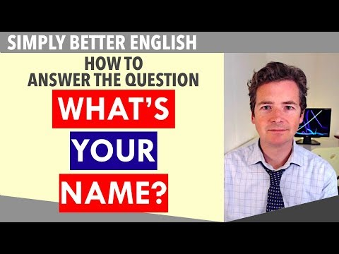 How to answer the question  - What's Your Name - and speak simply better English