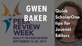Gwen Baker - Quick ScholarOne tips for Journal Editors
