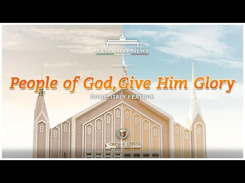 PEOPLE OF GOD, GIVE HIM GLORY | Rome, Italy | Executive News