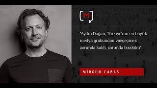 """Mirgün Cabas: """"Aydın Doğan, Türkiye'nin en büyük medya grubundan vazggeçmek..."""