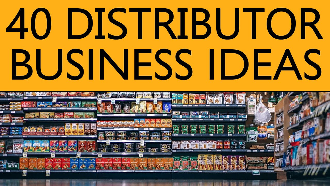 40 Distributor BUSINESS IDEAS to Start your Own Business in 2020