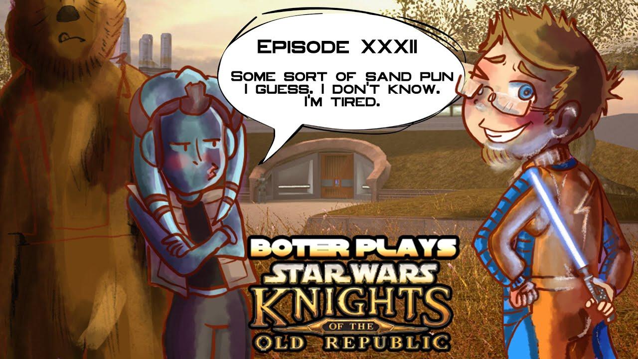 Boter Plays SW: KotOR Episode XXXII: Sand Pun