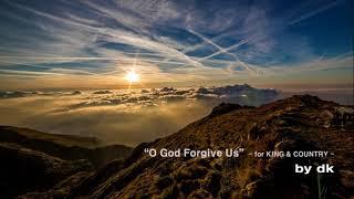O God Forgive Us for KING & COUNTRY 1 hour