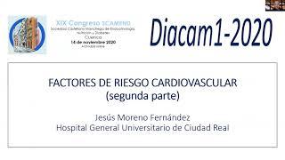 DIACAM 1 2020: 3.2- Factores de riesgo cardiovascular (2/2). Dr. Jesús Moreno, Ciudad Real