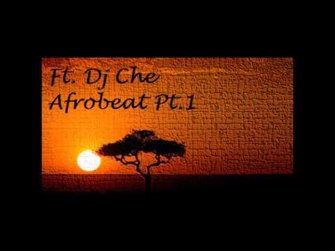 Africa Afrobeat Mix - Ft. Dj Che