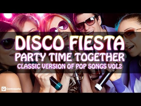 DISCO FIESTA Party Time Together, Musica para bailar en fiestas, 70's & 80's party music,Pop Songs 2