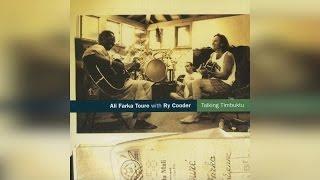 Ali Farka Toure & Ry Cooder - Talking Timbuktu (Full Album) YouTube Videos
