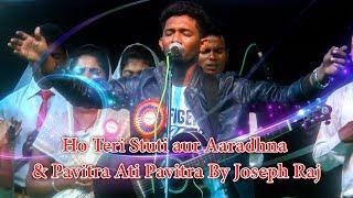 Ho Teri Stuti aur Aaradhna & Pavitra Ati Pavitra Live Worship By Joseph Raj