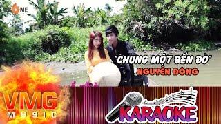 Chung Một Bến Đò KARAOKE - NGUYỄN ĐÔNG [Official MV]