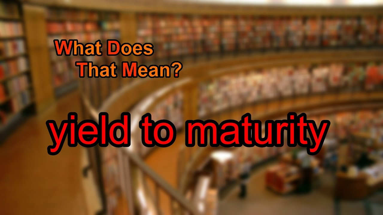 What Does Yield To Maturity Mean