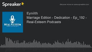Marriage Edition - Dedication - Ep_192 - Real-Esteem Podcasts