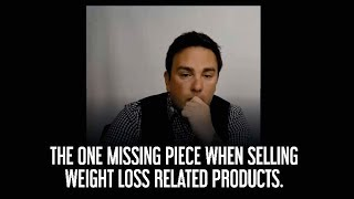 The one missing piece when selling weight loss related products.