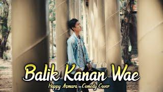 Download BALIK KANAN WAE - HAPPY ASMARA (Comedy Cover)
